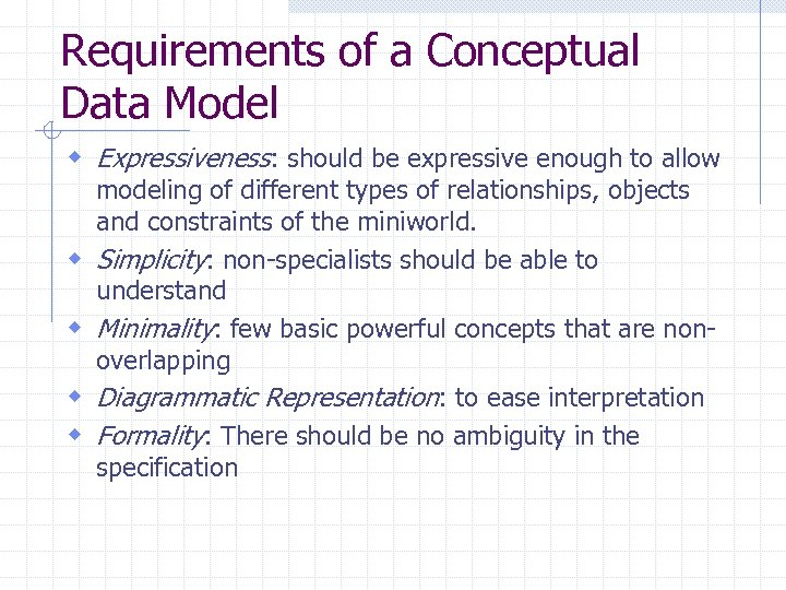Requirements of a Conceptual Data Model w Expressiveness: should be expressive enough to allow