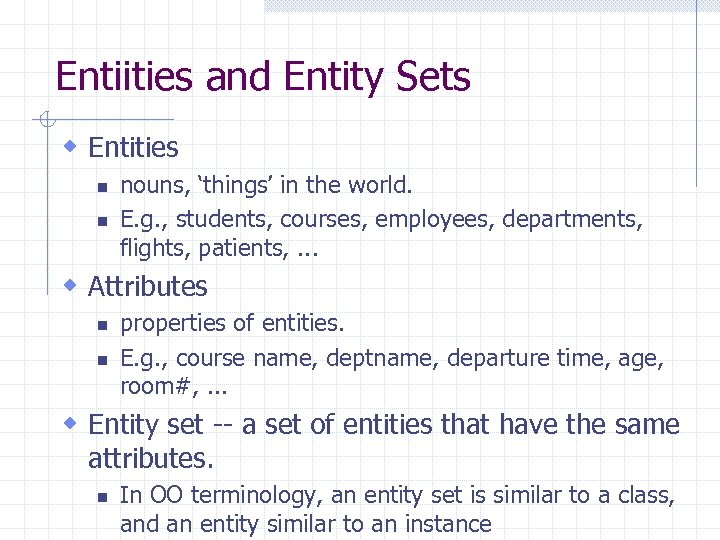Entiities and Entity Sets w Entities n n nouns, 'things' in the world. E.