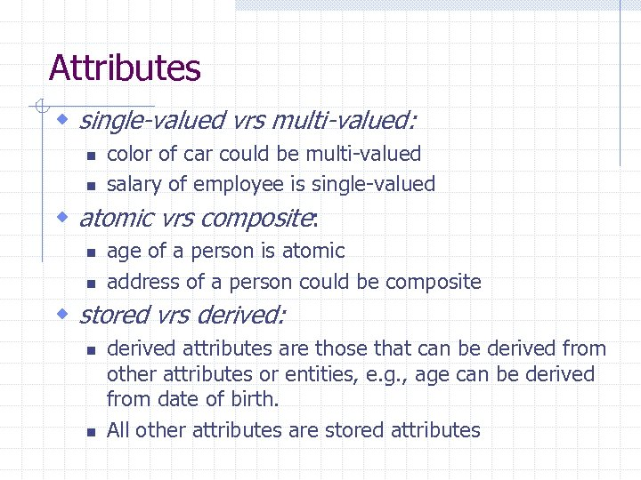 Attributes w single-valued vrs multi-valued: n n color of car could be multi-valued salary