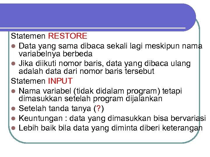 Statemen RESTORE l Data yang sama dibaca sekali lagi meskipun nama variabelnya berbeda l