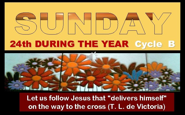 24 th DURING THE YEAR Cycle B Let us follow Jesus that