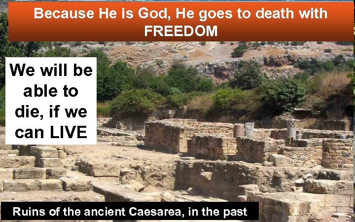 Because He is God, He goes to death with FREEDOM We will be able
