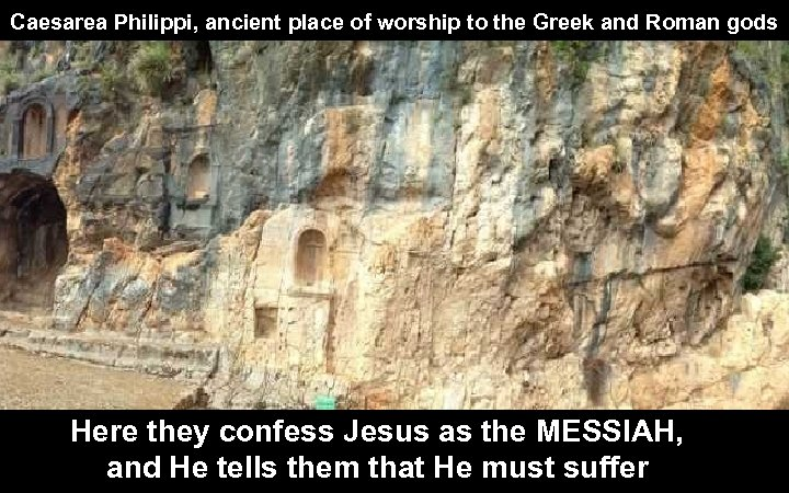 Caesarea Philippi, ancient place of worship to the Greek and Roman gods Here they