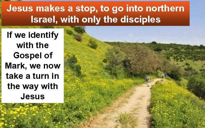 Jesus makes a stop, to go into northern Israel, with only the disciples If