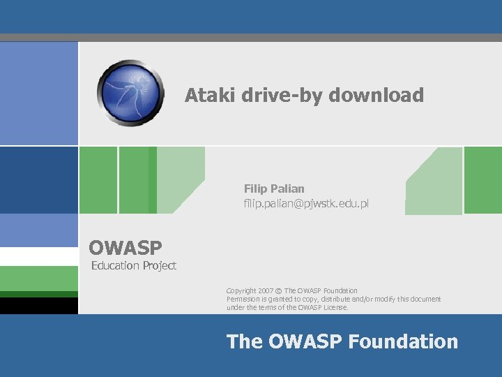 Ataki drive-by download Filip Palian filip. palian@pjwstk. edu. pl OWASP Education Project Copyright 2007