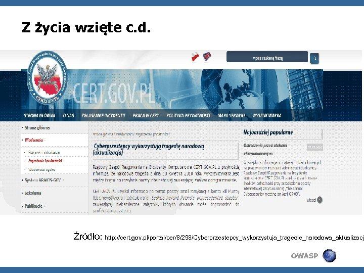 Z życia wzięte c. d. Źródło: http: //cert. gov. pl/portal/cer/8/298/Cyberprzestepcy_wykorzystuja_tragedie_narodowa_aktualizacja OWASP
