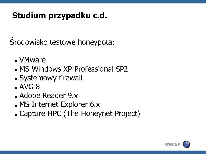 Studium przypadku c. d. Środowisko testowe honeypota: VMware MS Windows XP Professional SP 2