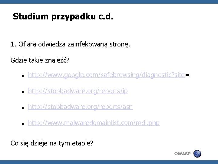 Studium przypadku c. d. 1. Ofiara odwiedza zainfekowaną stronę. Gdzie takie znaleźć? http: //www.