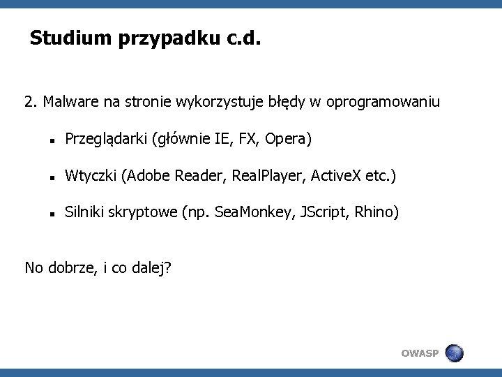 Studium przypadku c. d. 2. Malware na stronie wykorzystuje błędy w oprogramowaniu Przeglądarki (głównie