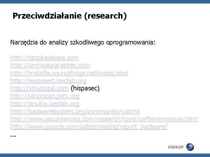 Przeciwdziałanie (research) Narzędzia do analizy szkodliwego oprogramowania: http: //stopbadware. com http: //unmaskparasites. com http: