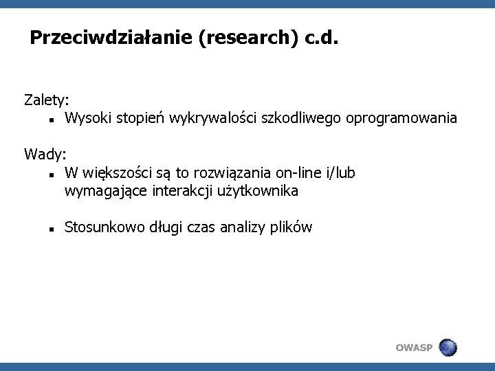 Przeciwdziałanie (research) c. d. Zalety: Wysoki stopień wykrywalości szkodliwego oprogramowania Wady: W większości są