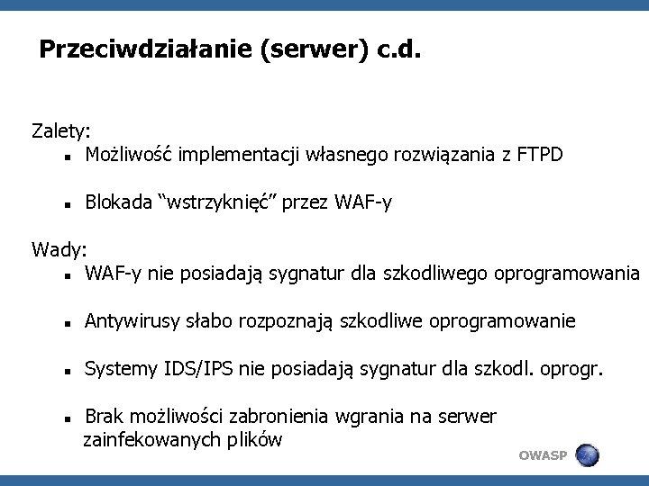 """Przeciwdziałanie (serwer) c. d. Zalety: Możliwość implementacji własnego rozwiązania z FTPD Blokada """"wstrzyknięć"""" przez"""