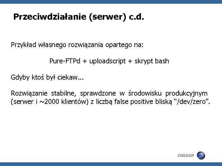 Przeciwdziałanie (serwer) c. d. Przykład własnego rozwiązania opartego na: Pure-FTPd + uploadscript + skrypt