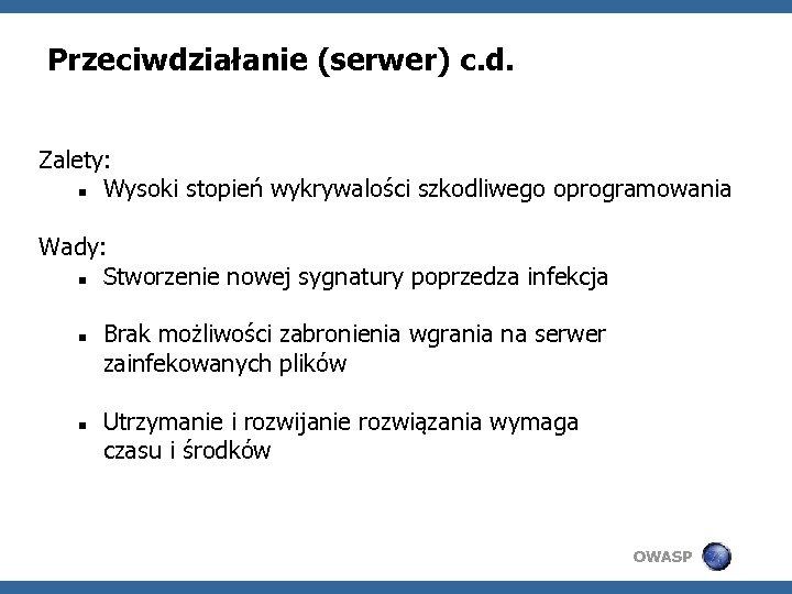 Przeciwdziałanie (serwer) c. d. Zalety: Wysoki stopień wykrywalości szkodliwego oprogramowania Wady: Stworzenie nowej sygnatury