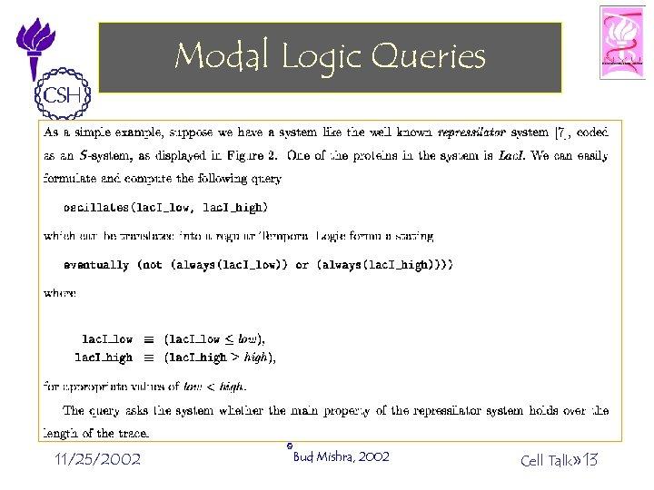 Modal Logic Queries 11/25/2002 ©Bud Mishra, 2002 Cell Talk» 13