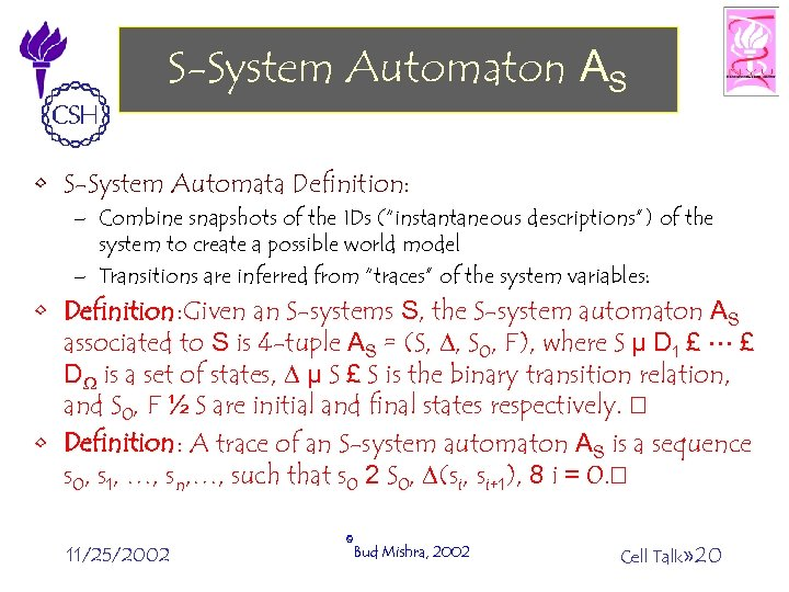 """S-System Automaton AS • S-System Automata Definition: – Combine snapshots of the IDs (""""instantaneous"""