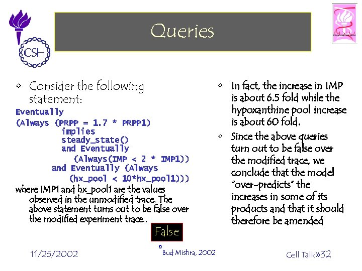 Queries • Consider the following statement: Eventually (Always (PRPP = 1. 7 * PRPP