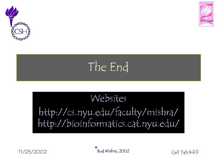 The End Websites http: //cs. nyu. edu/faculty/mishra/ http: //bioinformatics. cat. nyu. edu/ 11/25/2002 ©Bud
