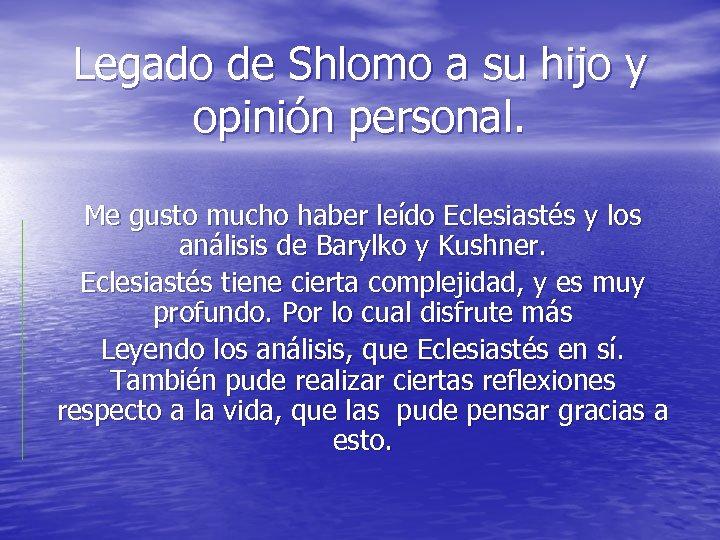 Legado de Shlomo a su hijo y opinión personal. Me gusto mucho haber leído