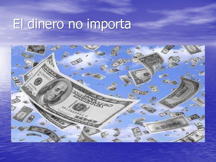 El dinero no importa