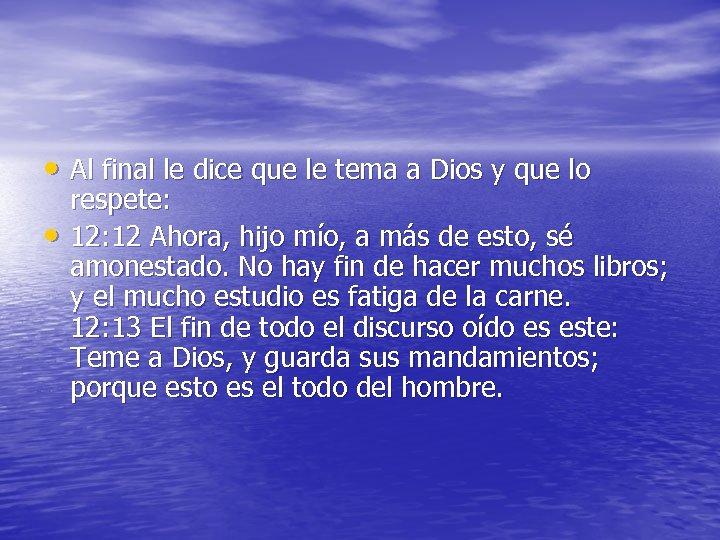 • Al final le dice que le tema a Dios y que lo