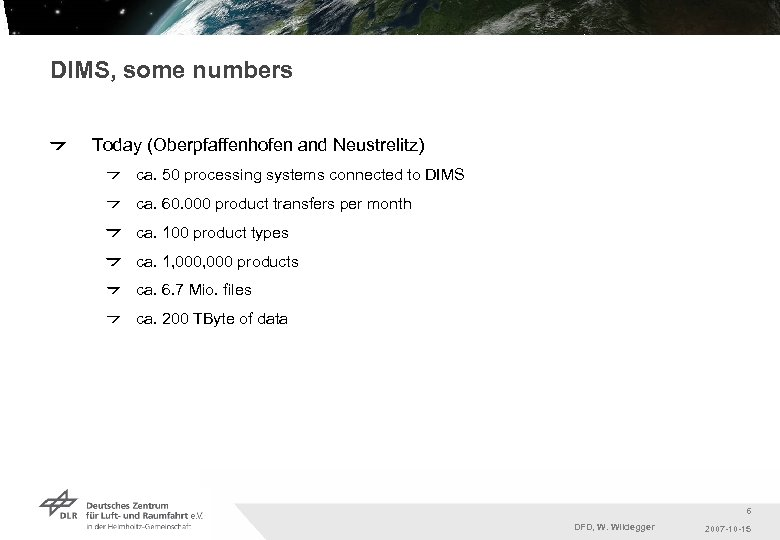DIMS, some numbers Today (Oberpfaffenhofen and Neustrelitz) ca. 50 processing systems connected to DIMS