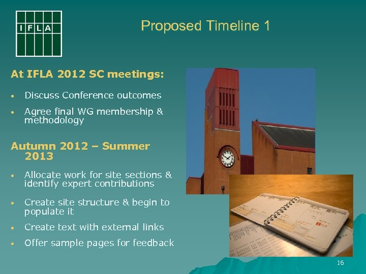 Proposed Timeline 1 At IFLA 2012 SC meetings: • Discuss Conference outcomes • Agree