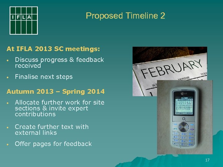Proposed Timeline 2 At IFLA 2013 SC meetings: • Discuss progress & feedback received