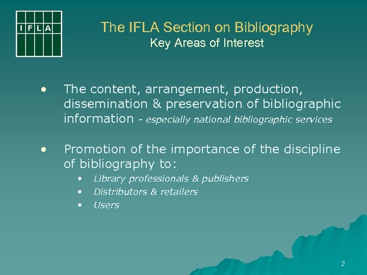 The IFLA Section on Bibliography Key Areas of Interest • The content, arrangement, production,