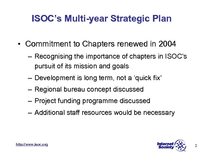 ISOC's Multi-year Strategic Plan • Commitment to Chapters renewed in 2004 – Recognising the