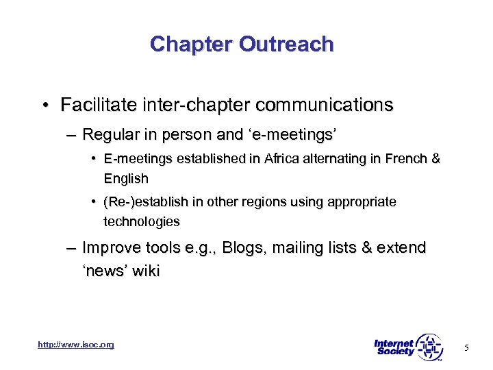 Chapter Outreach • Facilitate inter-chapter communications – Regular in person and 'e-meetings' • E-meetings