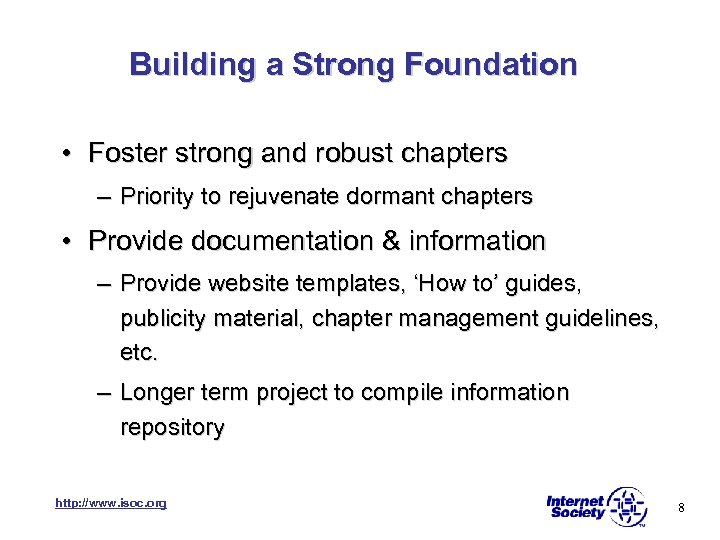 Building a Strong Foundation • Foster strong and robust chapters – Priority to rejuvenate