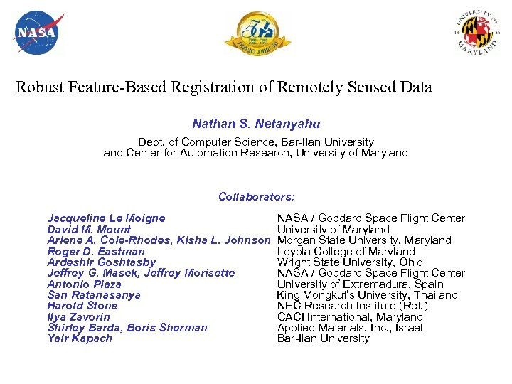 Robust Feature-Based Registration of Remotely Sensed Data Nathan S. Netanyahu Dept. of Computer Science,