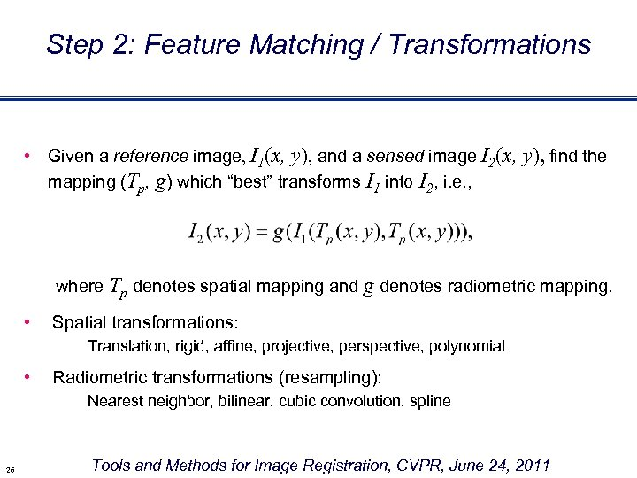 Step 2: Feature Matching / Transformations • Given a reference image, I 1(x, y),