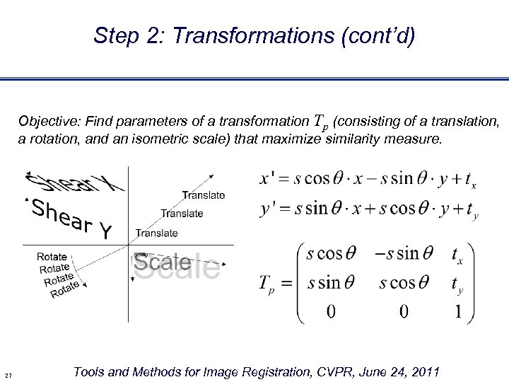 Step 2: Transformations (cont'd) Objective: Find parameters of a transformation Tp (consisting of a