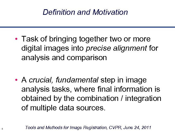 Definition and Motivation • Task of bringing together two or more digital images into
