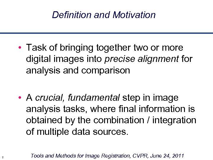 Definition and Motivation • Task of bringing together two or more digital images into
