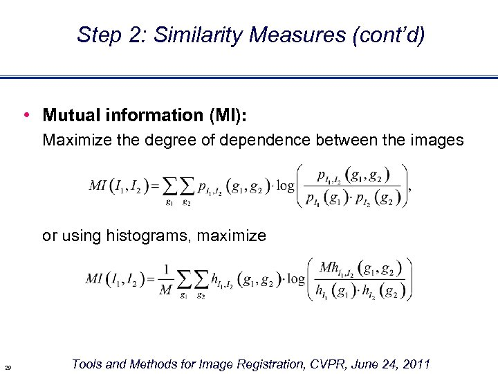 Step 2: Similarity Measures (cont'd) • Mutual information (MI): Maximize the degree of dependence