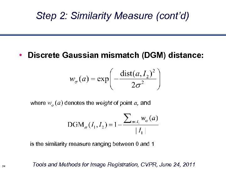 Step 2: Similarity Measure (cont'd) • Discrete Gaussian mismatch (DGM) distance: where denotes the