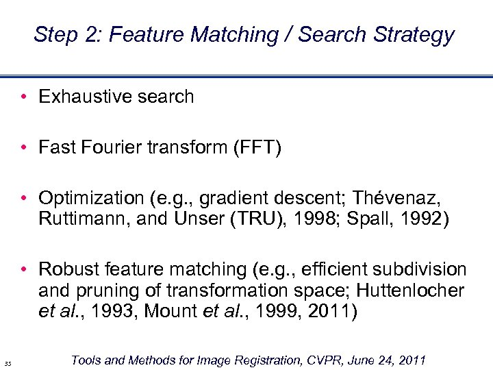 Step 2: Feature Matching / Search Strategy • Exhaustive search • Fast Fourier transform
