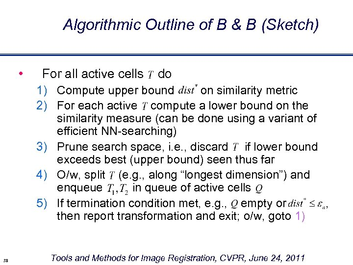 Algorithmic Outline of B & B (Sketch) • For all active cells do 1)