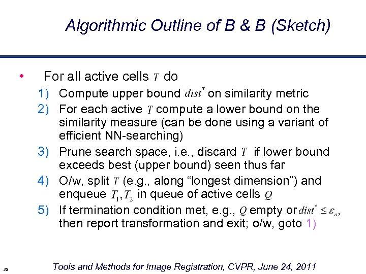 Algorithmic Outline of B & B (Sketch) • For all active cells do 1)