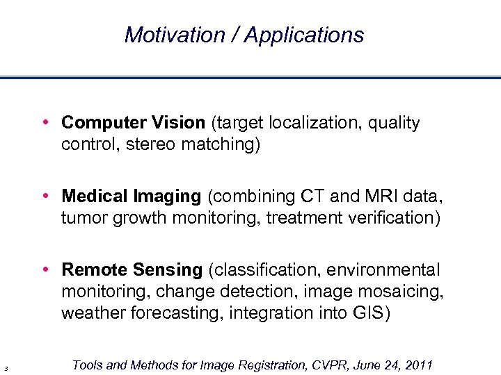 Motivation / Applications • Computer Vision (target localization, quality control, stereo matching) • Medical