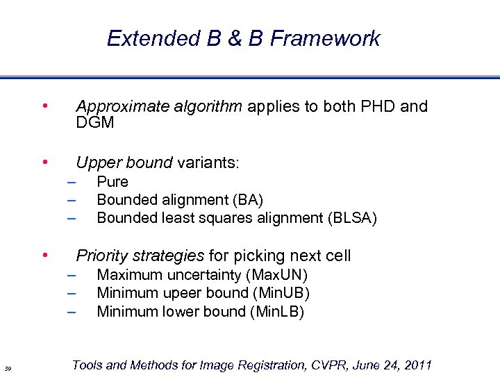 Extended B & B Framework • Approximate algorithm applies to both PHD and DGM