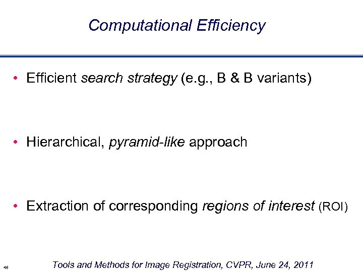 Computational Efficiency • Efficient search strategy (e. g. , B & B variants) •