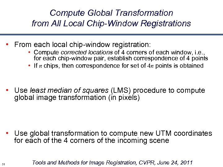 Compute Global Transformation from All Local Chip-Window Registrations • From each local chip-window registration: