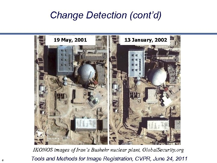 Change Detection (cont'd) IKONOS images of Iran's Bushehr nuclear plant, Global. Security. org 6