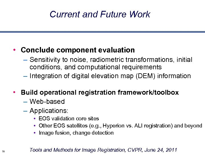 Current and Future Work • Conclude component evaluation – Sensitivity to noise, radiometric transformations,